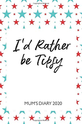Mum's Diary 2020 - I'd Rather be Tipsy: Week To View - Tired but Organised Mum 2020 Desk Diary Book - Pocket Month to View Calendar Planner - Busy Mums Yearly Organiser - American Style