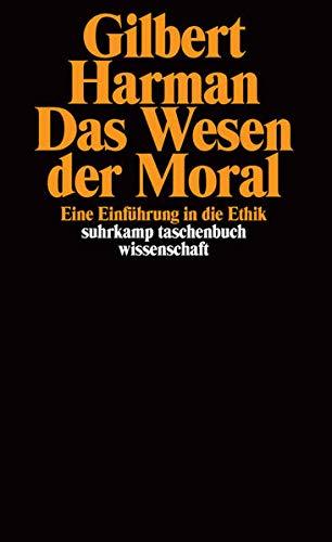 Das Wesen der Moral: Eine Einführung in die Ethik. Übersetzt von Ursula Wolf (suhrkamp taschenbuch wissenschaft)
