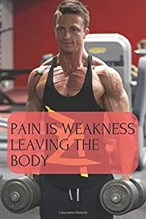 PAIN IS WEAKNESS LEAVING THE BODY: MOTIVATIONAL WORKOUT NOTEBOOK