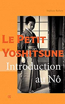 [Stéphane Barbery]のLe Petit Yoshitsune: Introduction au Nô (French Edition)