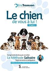 Le chien, de vous à lui ! TOME 2: Comprendre et éduquer son chien – La méthode Salivaire – Réglementations et obligations (French Edition)