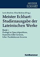 Meister Eckhart: Studienausgabe Der Lateinischen Werke: Band 1: Prologi in Opus Tripartitum, Expositio Libri Genesis, Liber Parabolarum Genesis
