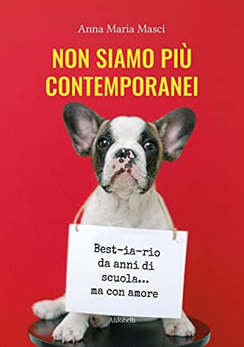 Non siamo più contemporanei. Best-ia-rio da anni di scuola... ma con amore (Italian Edition)
