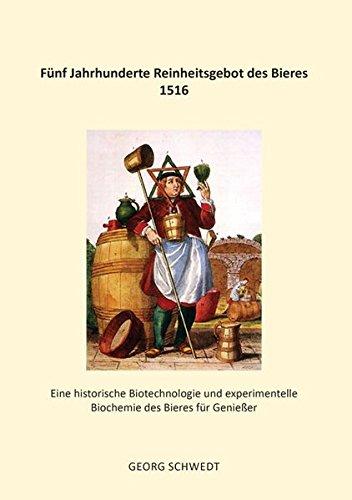 Fünf Jahrhunderte Reinheitsgebot des Bieres 1516: Eine historische Biotechnologie und experimentelle Biochemie des Bieres für Genießer