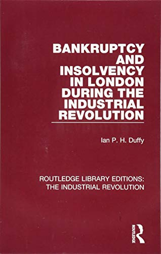 Compare Textbook Prices for Bankruptcy and Insolvency in London During the Industrial Revolution Routledge Library Editions: The Industrial Revolution 1 Edition ISBN 9781138745865 by Duffy, Ian P. H.