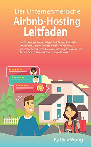 Der Unternehmerische, Airbnb-Hosting-Leitfaden: Hosten Sie Ihren Weg in die persönliche und finanzielle Freiheit und steigern Sie Ihren Wohlstand (Entrepreneurial Pursuits DE) (German Edition)