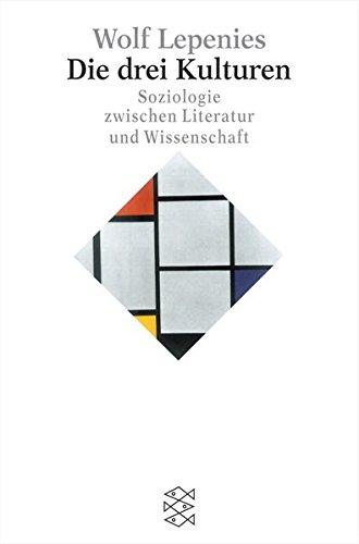 Die drei Kulturen: Soziologie zwischen Literatur und Wissenschaft (Figuren des Wissens/Bibliothek)