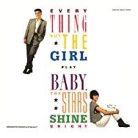 Baby Stars Shine Bright by Everything But the Girl (1986-07-28)