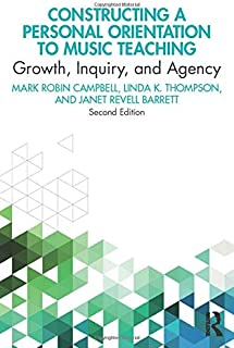 Constructing a Personal Orientation to Music Teaching: Growth, Inquiry, and Agency