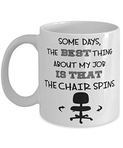 Taza de café con texto en inglés 'Some Days The Best Thing About My Job Is That The Chair Spins', divertida y única, 12 onzas