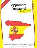 Apprendre l'espagnol pour les enfants: les bases de la grammaire, du vocabulaire et de la conjugaison pour construire ses propres phrases