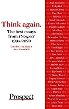 Think again. The best essays from Prospect 1995-2020