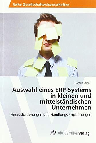 Auswahl eines ERP-Systems in kleinen und mittelständischen Unternehmen: Herausforderungen und Handlungsempfehlungen