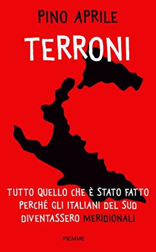 Terroni: Tutto quello che è stato fatto perché gli italiani del Sud diventassero 'meridionali'