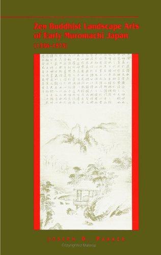 Zen Buddhist Landscape Arts of Early Muromachi Japan, 1336-1573 (Suny Series in Buddhist Studies)