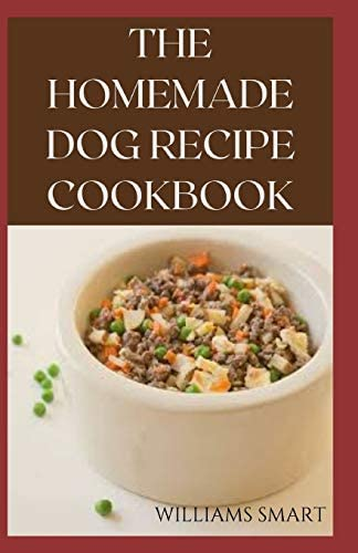 THE HOMEMADE DOG RECIPES COOKBOOK Easy To Prepare Meals And Treats For Your Dogs product image