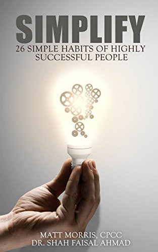 Simplify: 25 Simple Habits of Highly Successful People (Habits of Highly Effective People & Traits, Characteristics  & Daily Routines of Successful People Books) (UPDATED 2020) by [Dr. Shah Faisal Ahmad, Matt Morris]