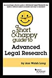 Image of A Short & Happy Guide to Advanced Legal Research (Short & Happy Guides)