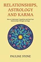 Relationships, Astrology and Karma: How to Understand, Transform and Heal Your Relationships Through Astrology