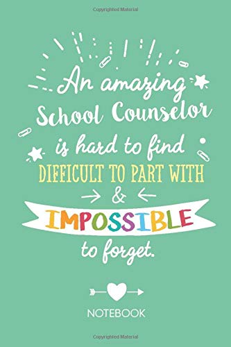 An amazing School Counselor is hard to find difficult to part with & impossible to forget: Notebook, Perfect Appreciation Gift for School Counselor ... Mothers Day, Christmas or Birthday gifts