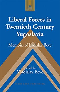 Liberal Forces in Twentieth Century Yugoslavia: Memoirs of Ladislav Bevc (Studies in Modern European History)