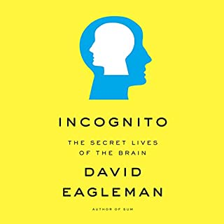 Incognito     The Secret Lives of the Brain              By:                                                                                                                                 David Eagleman                               Narrated by:                                                                                                                                 David Eagleman                      Length: 8 hrs and 49 mins     1,768 ratings     Overall 4.4