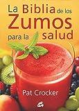 La Biblia De Los Zumos Para La Salud (Nutrición y salud)