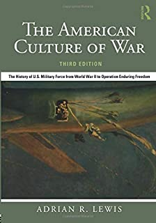 The American Culture of War: The History of U.S. Military Force from World War II to Operation Enduring Freedom
