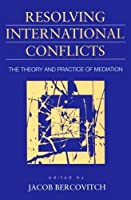 Resolving International Conflicts: Theory and Practice of Mediation (Studies in International Politics)