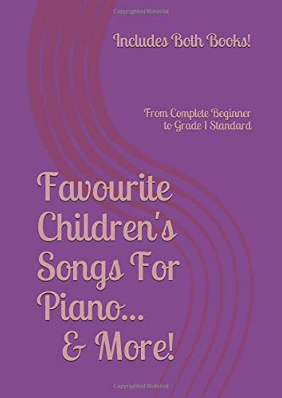 レシピカップ彼女自身Favourite Children's Songs For Piano... & More! (Includes both books!): From Complete Beginner to Grade 1 Standard