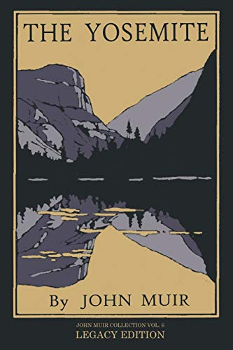 The Yosemite - Legacy Edition: Celebrating The Yosemite Valley's Majesty, Natural History, And Places Worth Visiting (The Doublebit John Muir Collection, Band 6)