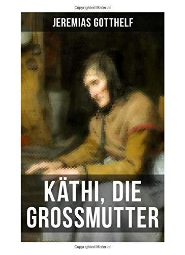 Käthi, die Grossmutter: Eine starke Frauengeschichte aus dem 19. Jahrhundert