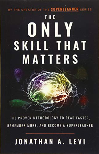 Compare Textbook Prices for The Only Skill that Matters: The Proven Methodology to Read Faster, Remember More, and Become a SuperLearner  ISBN 9781544504346 by Levi, Jonathan A.