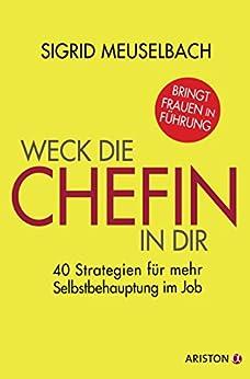 Weck die Chefin in dir: 40 Strategien für mehr Selbstbehauptung im Job (German Edition) by [Sigrid Meuselbach]