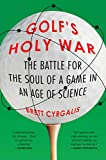 Golf s Holy War: The Battle for the Soul of a Game in an Age of Science