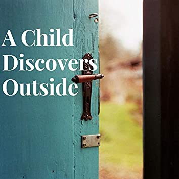 A Child Discovers Outside
