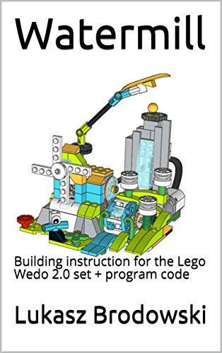 Watermill: Building instruction for the Lego Wedo 2.0 set + program code (English Edition)