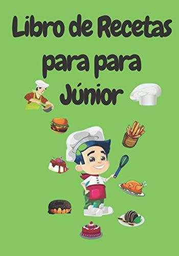 Libro de recetas para Júnior: Mis Recetas Favoritas para niños - Libro de recetas en blanco para crear sus propios platos para niños