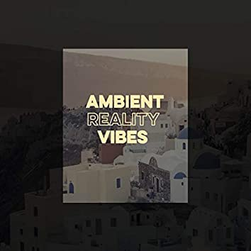 Ambient Reality Vibes