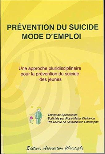 Prévention du suicide mode d'emploi : une approche pluridisciplinaire pour la prevention du suicide des jeunes