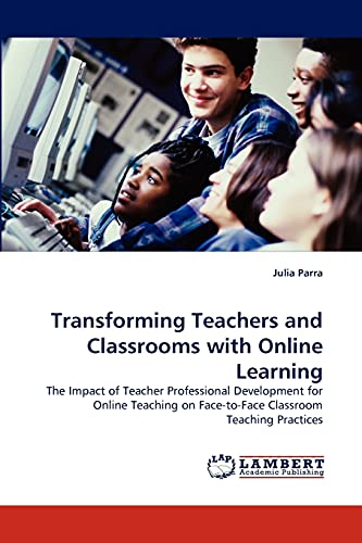 Transforming Teachers And Classrooms With Online Learning The Impact Of Teacher Professional Development For