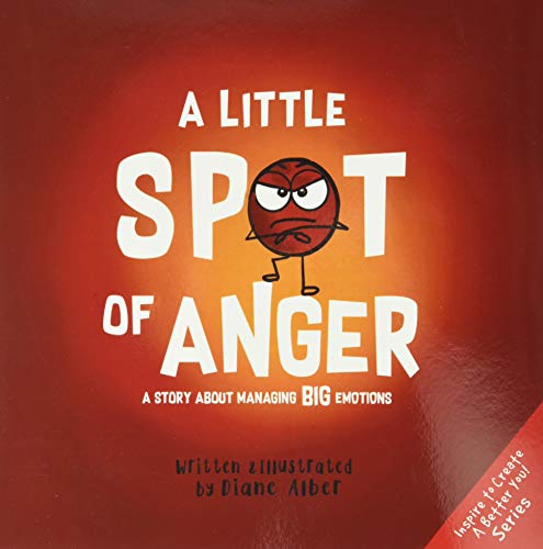 Compare Textbook Prices for A Little SPOT of Anger: A Story About Managing BIG Emotions  ISBN 9781951287030 by Alber, Diane