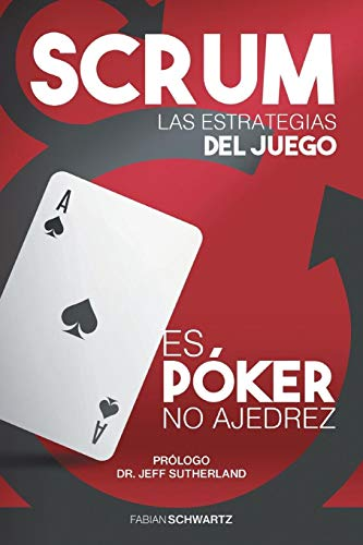 Scrum Las Estrategias del Juego: Es Póker, No Ajedrez