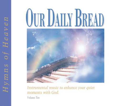 Our Daily Bread - Hymns of Heaven - Volume 10