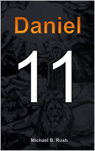 Eleven: Daniel 11 by [Michael B Rush]