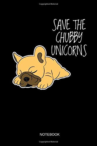 Save The Chubby Unicorns - Notebook: Lined French Bulldog Notebook / Journal. Funny Frenchie Accessories & Novelty French Bulldog Gift Idea.