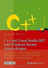 C++ mit Visual Studio 2017 und Windows Forms-Anwendungen: Ein Fach- und Lehrbuch für Standard C++ und Windows Forms-Anwendungen