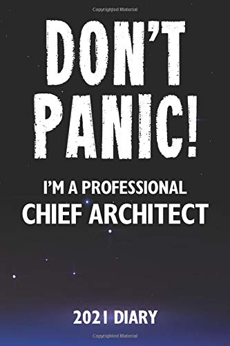 Don't Panic! I'm A Professional Chief Architect - 2021 Diary: Customized Work Planner Gift For A Busy Chief Architect.