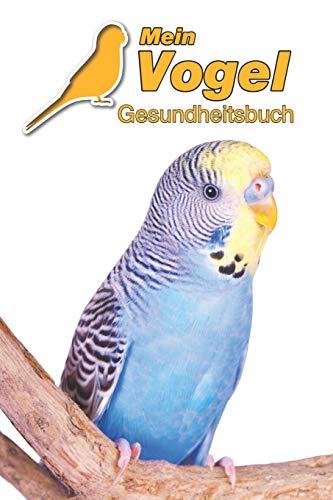 Mein Vogel Gesundheitsbuch: Wellensittich | 109 Seiten, 15cm x 23cm ca. A5 | Notizbuch zum Ausfüllen für Tierarztbesuche & Training oder als Tagebuch etc. für Vogelbesitzer | Eintragbuch