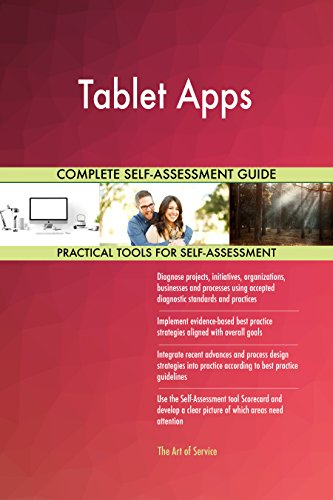 Tablet Apps All-Inclusive Self-Assessment - More than 670 Success Criteria, Instant Visual Insights, Comprehensive Spreadsheet Dashboard, Auto-Prioritized for Quick Results
